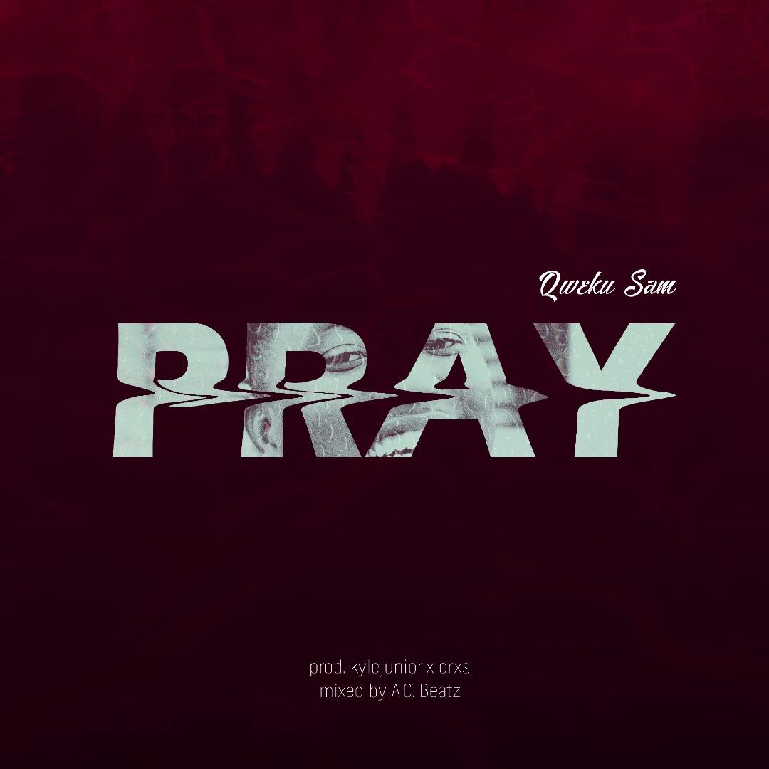 Qweku Sam - Pray (Mixed by AC Beatz)