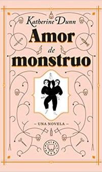 Portada del libro Amor de Monstruo -  Katherine Dunn
