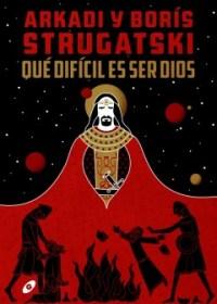 """Portada de la edición de Ggamesh de """"Qué difícil es ser Dios"""" de los hermano Strugatski"""