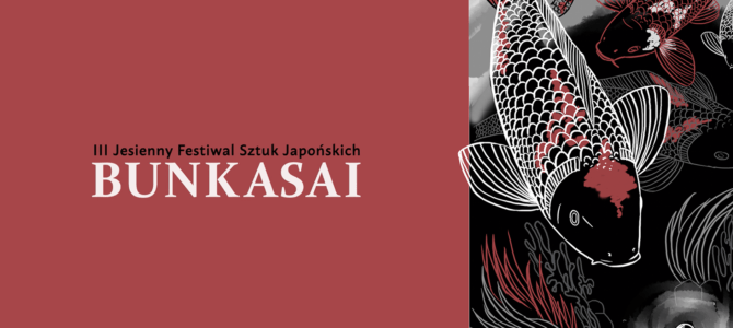 2018-10-06 & 07: BUNKASAI – III JESIENNY FESTIWAL SZTUK JAPOŃSKICH