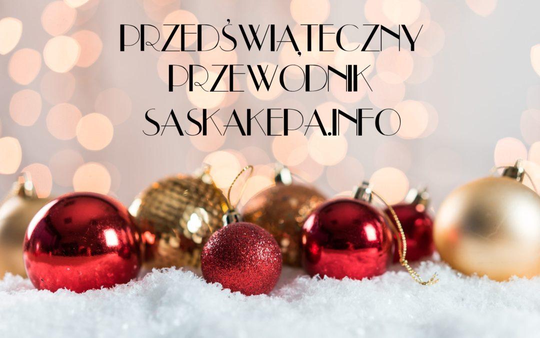 2018-12-10 do 24: * przedświąteczny poradnik SaskaKepa.info *