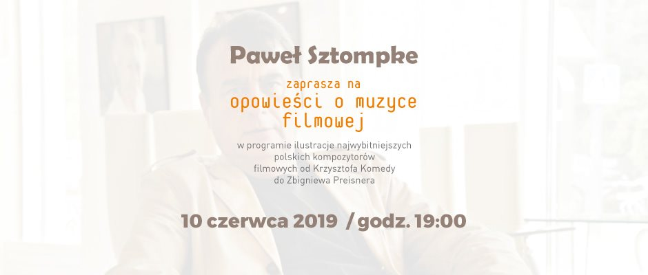 2019-06-10: Paweł Sztompke – opowieści o muzyce filmowej