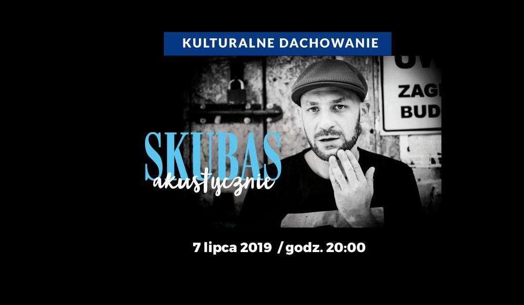 2019-07-07: Kulturalne Dachowanie: Skubas akustycznie
