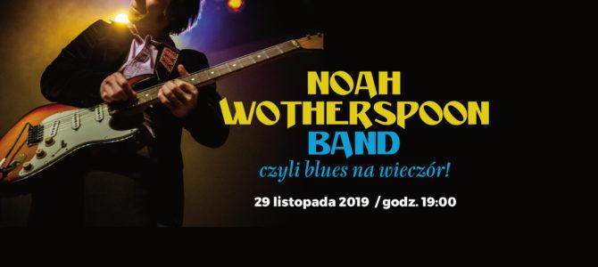 2019-11-29: Noah Wotherspoon Band, czyli blues na wieczór!