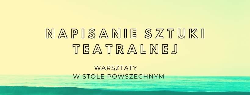 2020-04-14: Napisanie sztuki teatralnej // warsztaty cykliczne // nowa edycja