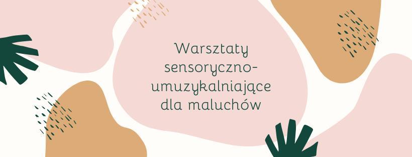 2020-02-25: Warsztaty sensoryczno-umuzykalniające dla maluchów – cykliczne