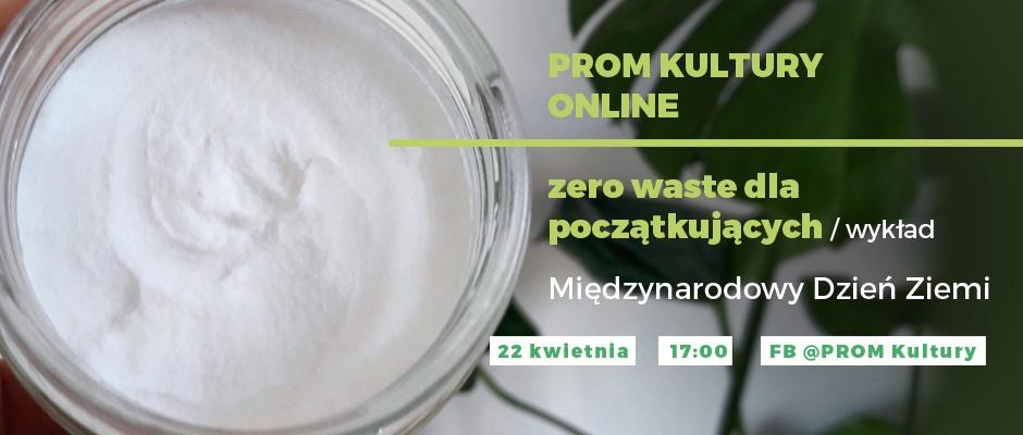 2020-04-22: PROM Kultury online: Zero waste dla początkujących/wykład