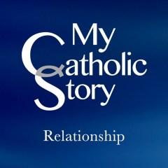 VIDEO: My Catholic Story – Relationship