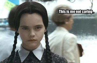 This is me not caring Wednesday Addams