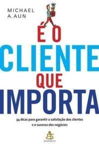 """Livro """"É o cliente que importa"""", de Michael A. Aun"""