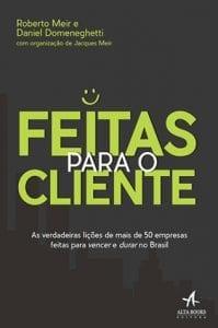 """Livro """"Feitas Para o Cliente"""", de Roberto Meir e Daniel Domeneghetti"""