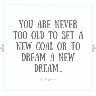 You are never too old to set a new goal or dream a new dream C.S. Lewis Quote