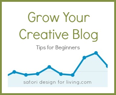 How to Grow Your Creative Blog - Tips for Beginners - SatoriDesignforLiving.com