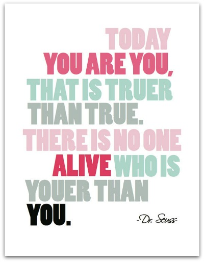 Dr. Seuss Quote Print - Today You are You, That is Truer Than True - The Village Press