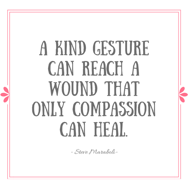 A kind gesture can reach a wound that only compassion can heal ~ Steve Maraboli Quote