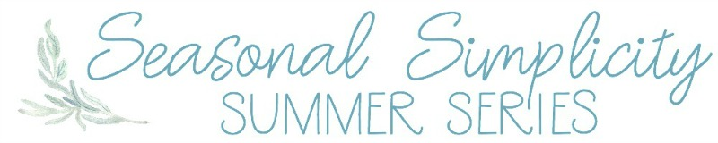 Seasonal Simplicity Summer Edition - DIY projects, Recipes, Decorating Ideas and More for Summer