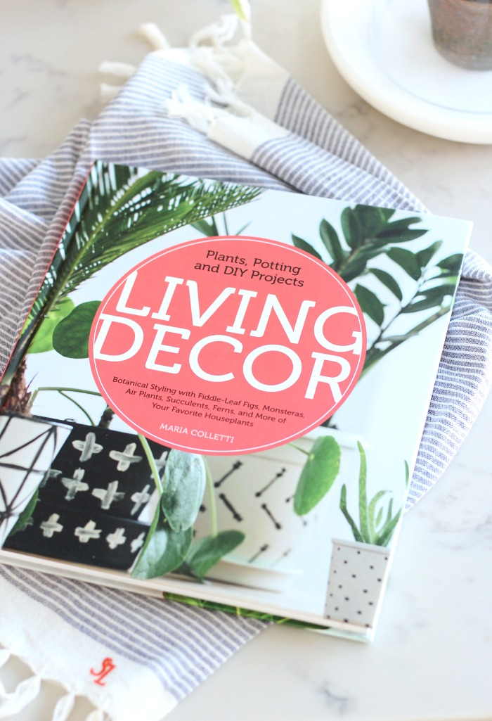 Living Decor Book - Botanical Styling with Fiddle-Leaf Figs, Monsteras, Air Plants, Succulents, Ferns, and More of Your Favorite Houseplants