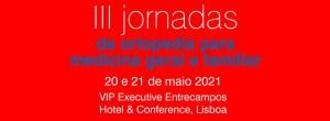 III Jornadas de Ortopedia para Medicina Geral e Familiar @ VIP Executive Entrecampos Hotel & Conference