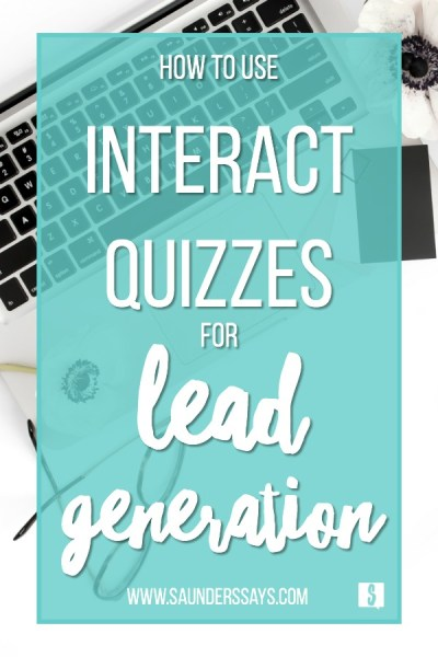 Interact Quizzes for Lead Generation - www.saunderssays.com - build your email list with quizzes!