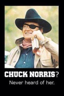 chuck norris? never heard of her john wayne meme