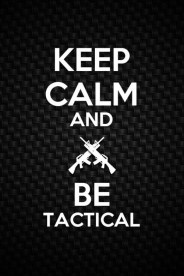 Keep Calm and Be Tactical