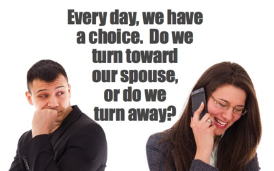 Turn toward your spouse.