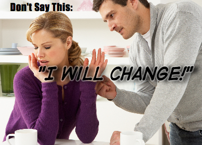 "Don't say ""I Will Change.""  Bad advice!"