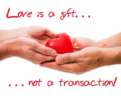 Love is a gift, not a transaction.