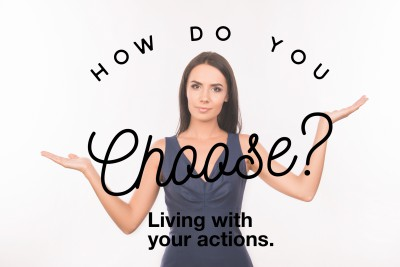 How do you choose the action?  Will you regret what you choose?