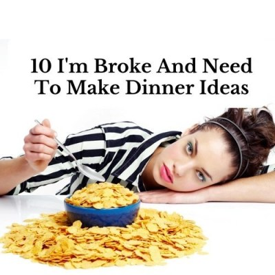10 I'm Broke And Need To Make Dinner Ideas