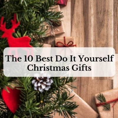 The 10 Best Do It Yourself Christmas Gifts
