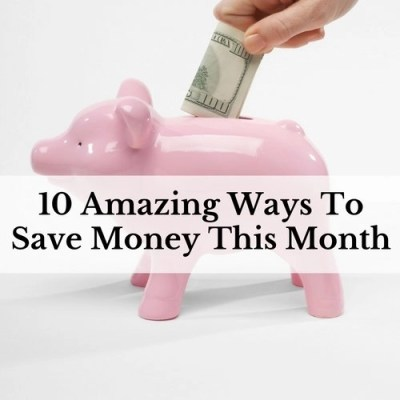 10 Amazing Ways To Save Money This Month