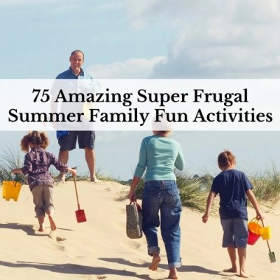 75 Amazing Super Frugal Summer Family Fun Activities