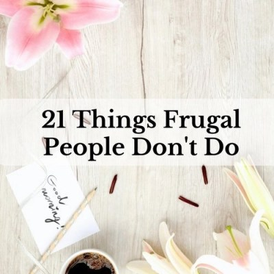 21 Things Frugal People Don't Do