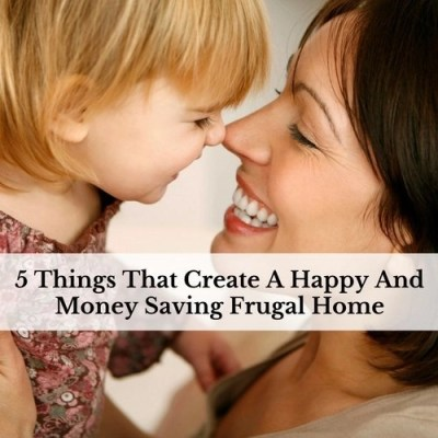 5 Things That Create A Happy And Money Saving Frugal Home
