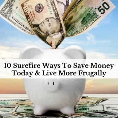 10 Surefire Ways To Save Money Today & Live More Frugally