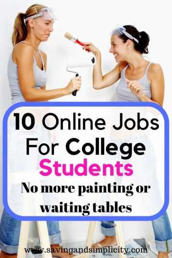 Online Jobs For College Students. Start making money to help pay for your tuition, books room and board. No more painting and waiting tables.