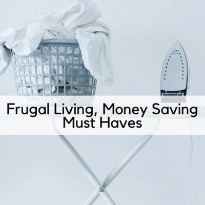 Frugal Living, Money Saving Must Haves