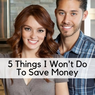 5 Things I Won't Do To Save Money