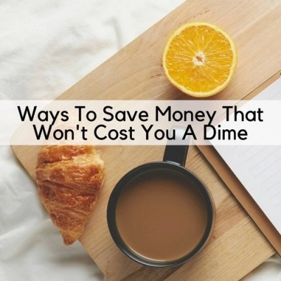 Ways To Save Money That Won't Cost You A Dime