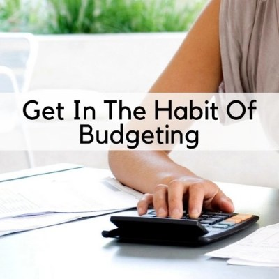 Get In The Habit Of Budgeting