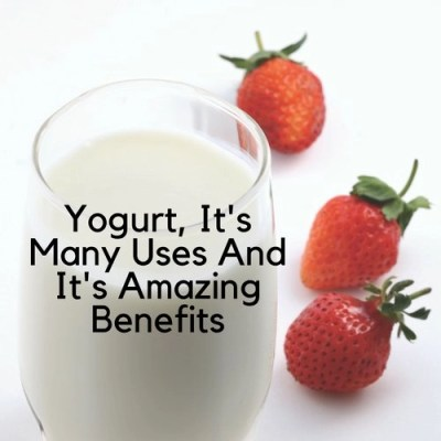 Yogurt, It's Many Uses And It's Amazing Benefits