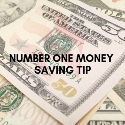 Number One Money Saving Tip