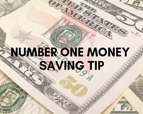 Number One Money Saving Tip