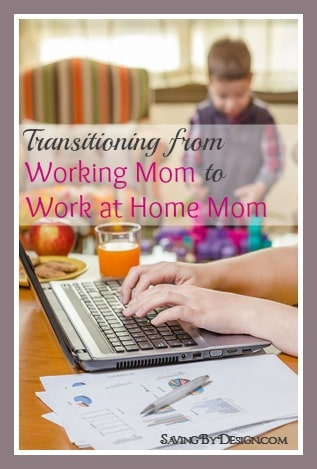 Are you thinking about making the transition from working mom to work at home mom? Here are some easy tips to help you make this huge step a success.