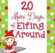 Elf on the Shelf: 20 More Days of Elfing Around!