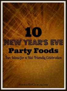 10 New Year's Eve Party Foods – Fun Ideas for a Kid-Friendly Celebration!