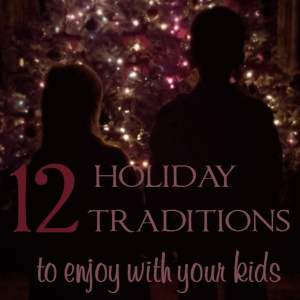 12 Holiday Traditions to Enjoy With Your Kids