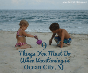 9 Things You Must Do When Vacationing in Ocean City, NJ