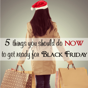 5 Things You Should Do NOW to Get Ready for Black Friday